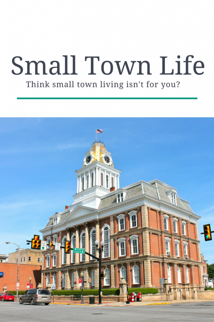 Don't knock small-town living before you try it.